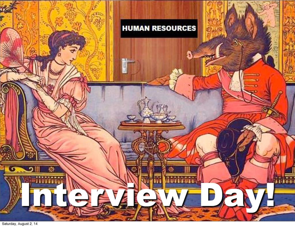Interview Day! Saturday, August 2, 14