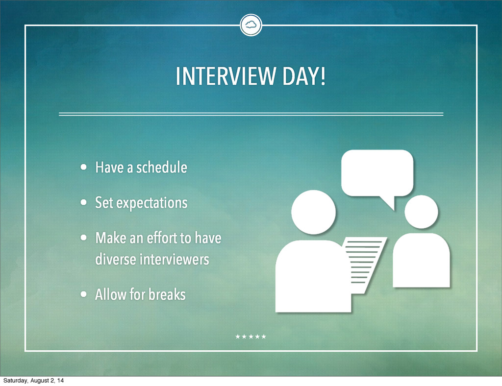 INTERVIEW DAY! • Have a schedule • Set expectat...