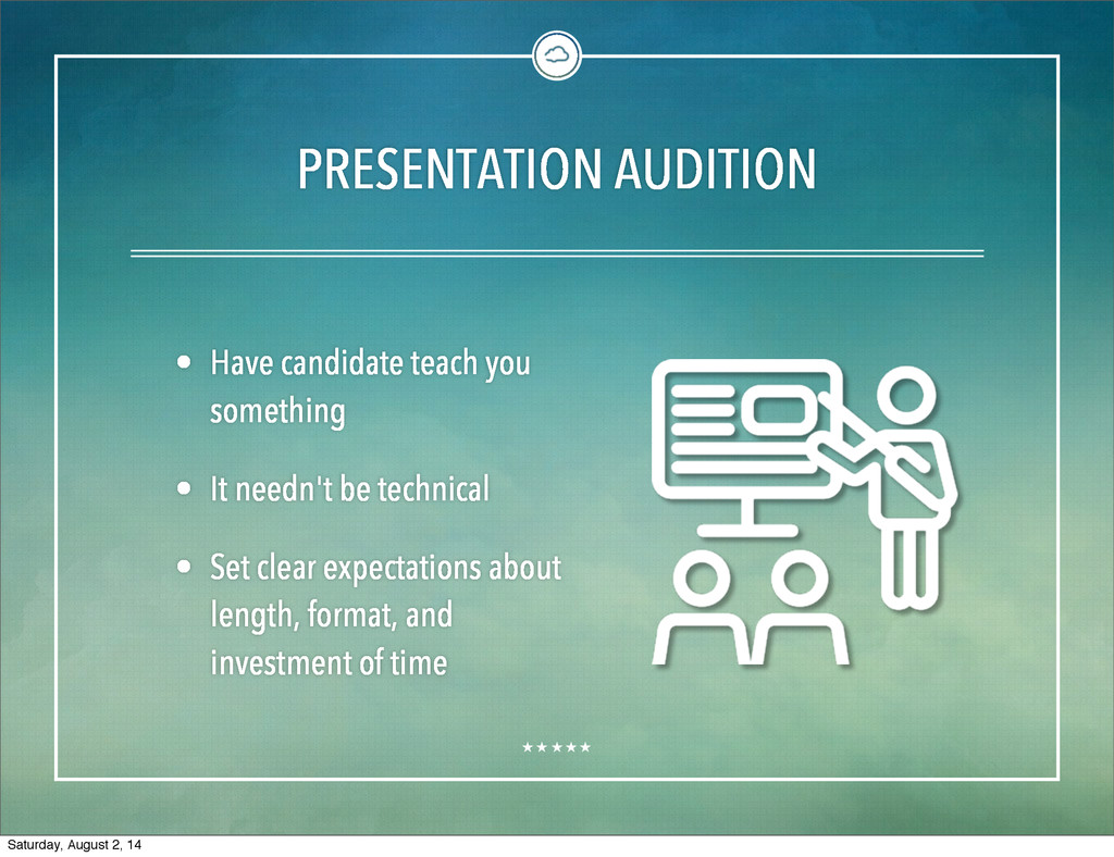 PRESENTATION AUDITION • Have candidate teach yo...