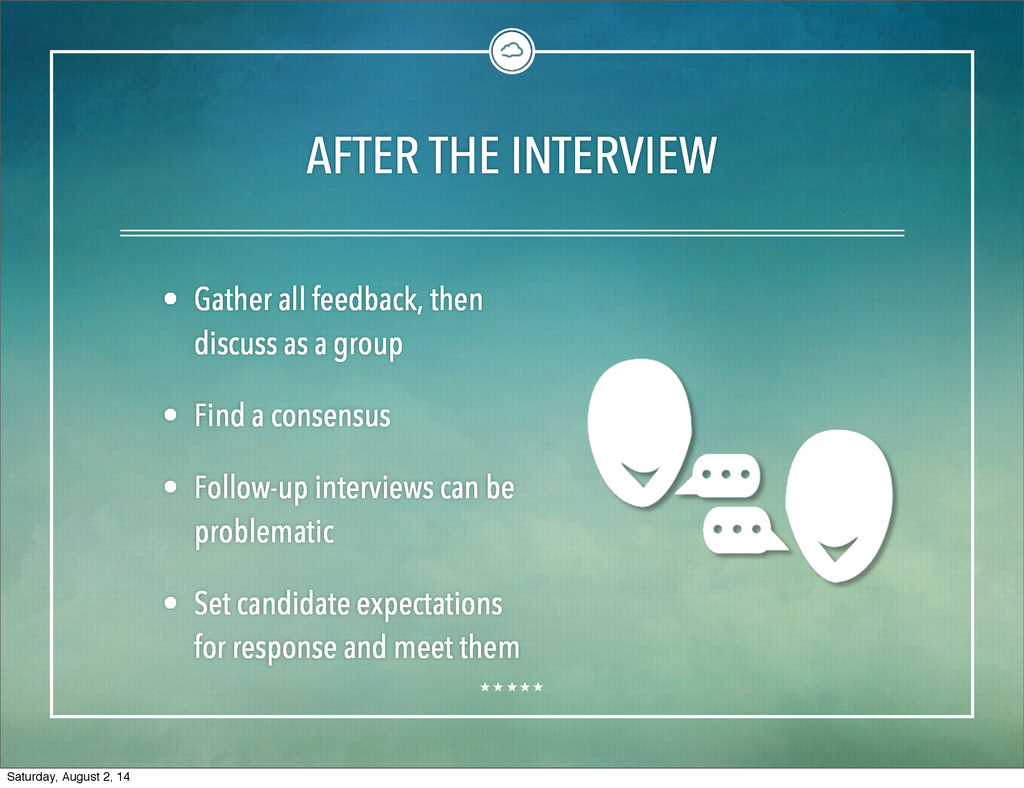 AFTER THE INTERVIEW • Gather all feedback, then...