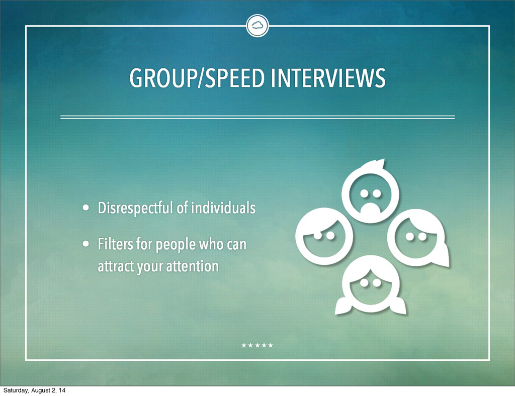 GROUP/SPEED INTERVIEWS • Disrespectful of indiv...