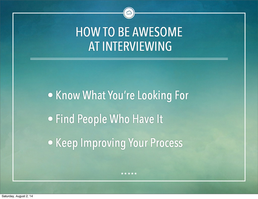 HOW TO BE AWESOME AT INTERVIEWING • Know What Y...