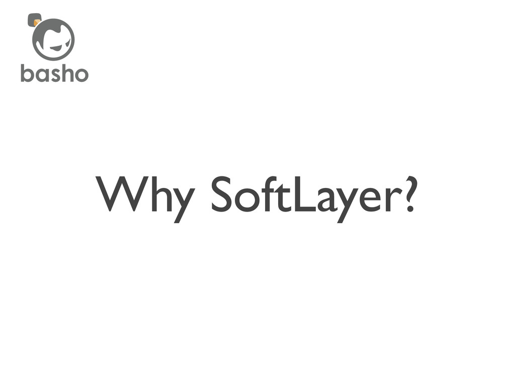Why SoftLayer?