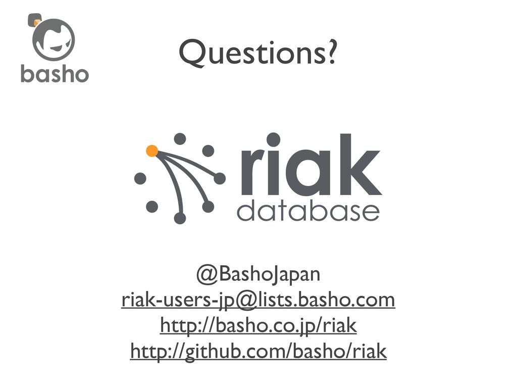 Questions? @BashoJapan  riak-users-jp@lists.b...