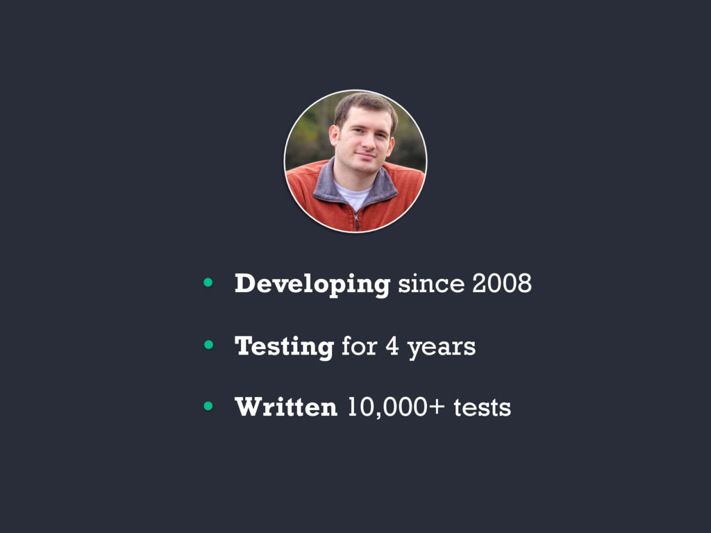 Developing since 2008 Testing for 4 years Writt...