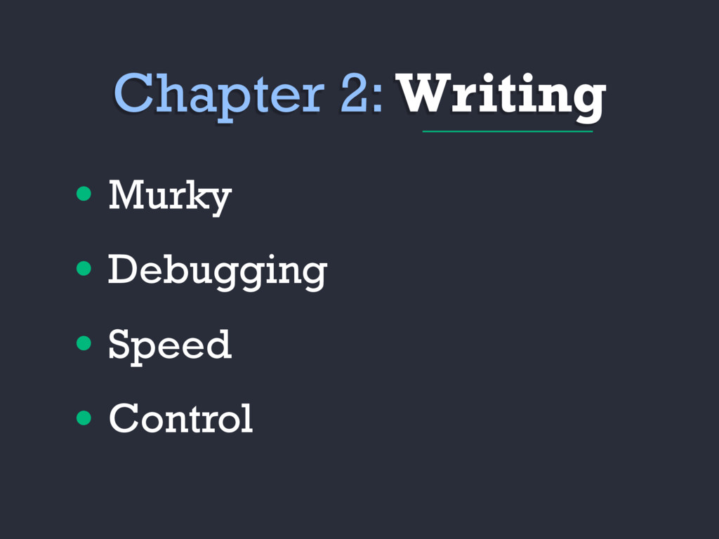 • Murky • Debugging • Speed • Control Chapter 2...