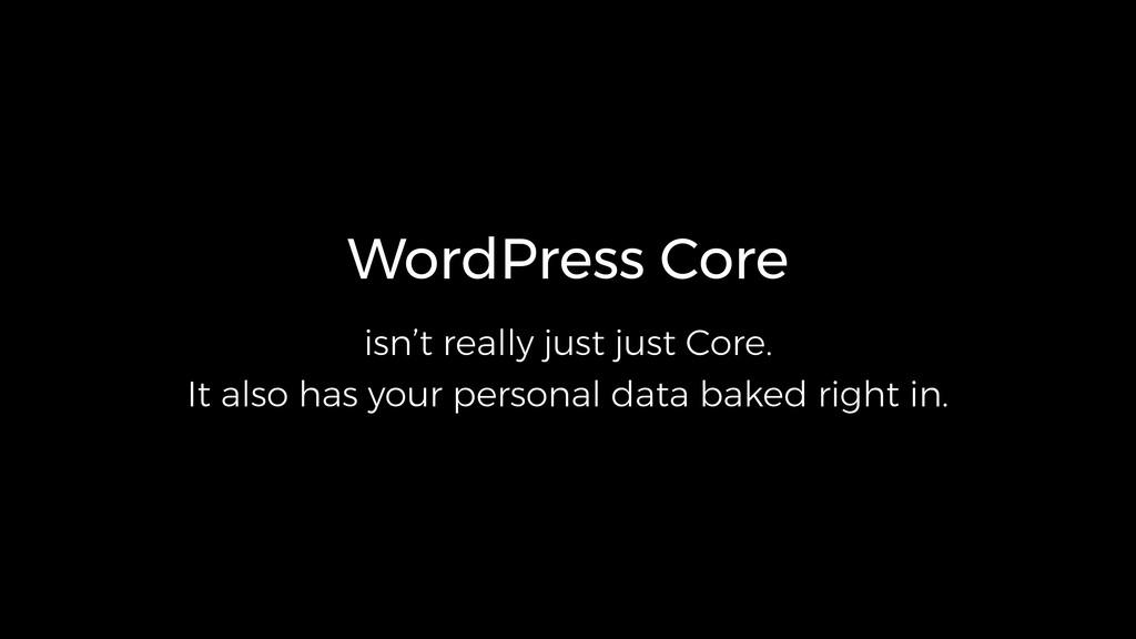 WordPress Core isn't really just just Core. It ...