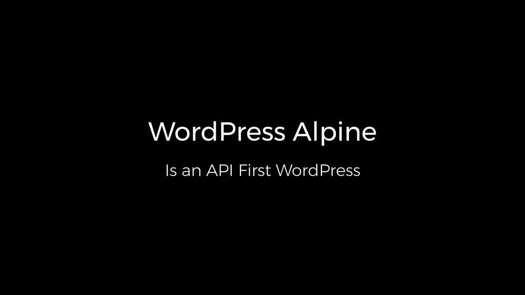 WordPress Alpine Is an API First WordPress
