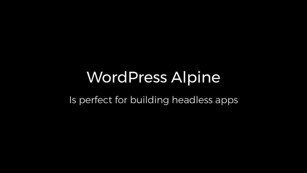 WordPress Alpine Is perfect for building headle...