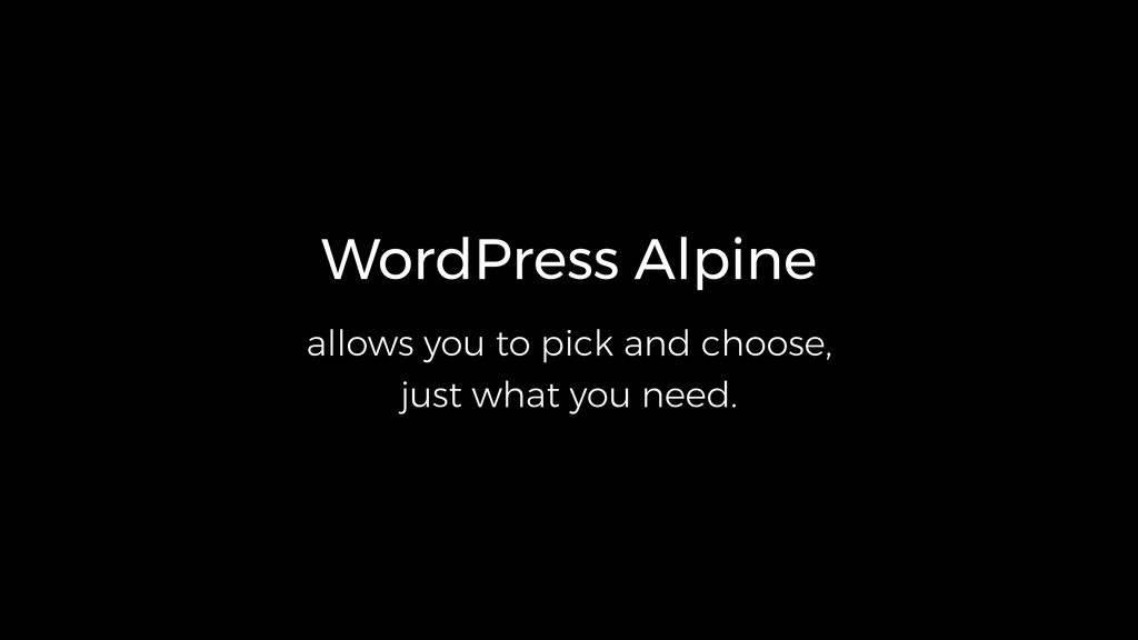 WordPress Alpine allows you to pick and choose,...