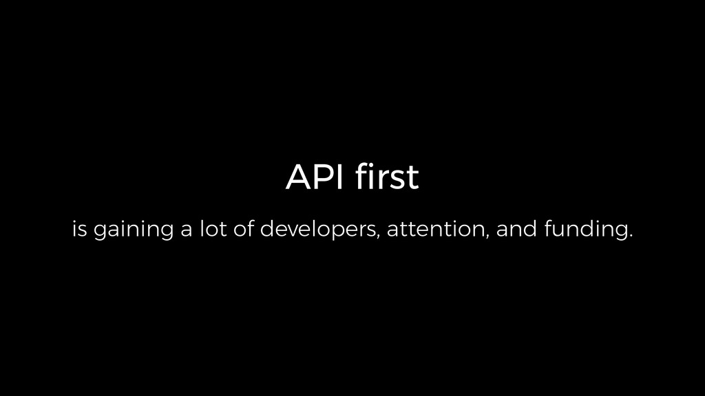API first is gaining a lot of developers, attent...