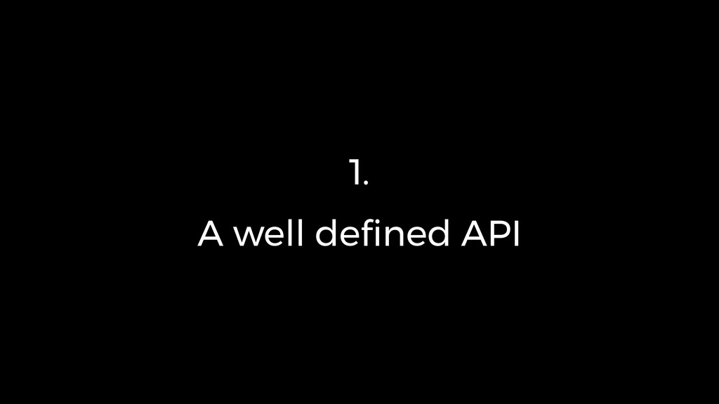 1. A well defined API