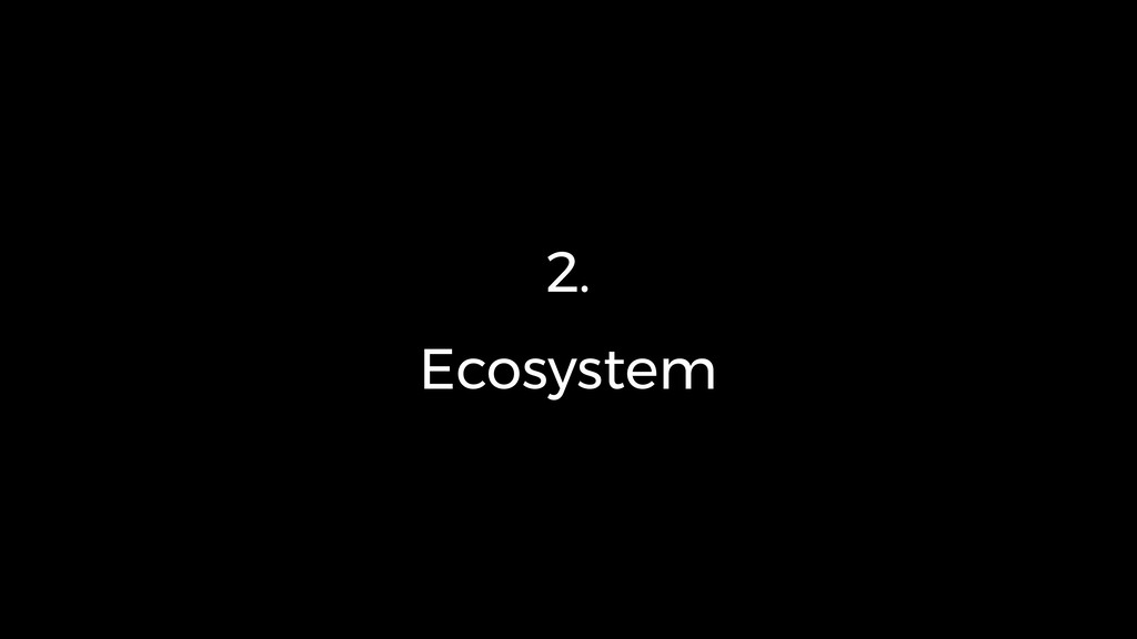 2. Ecosystem