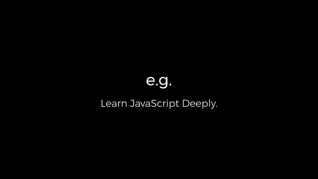 e.g. Learn JavaScript Deeply.