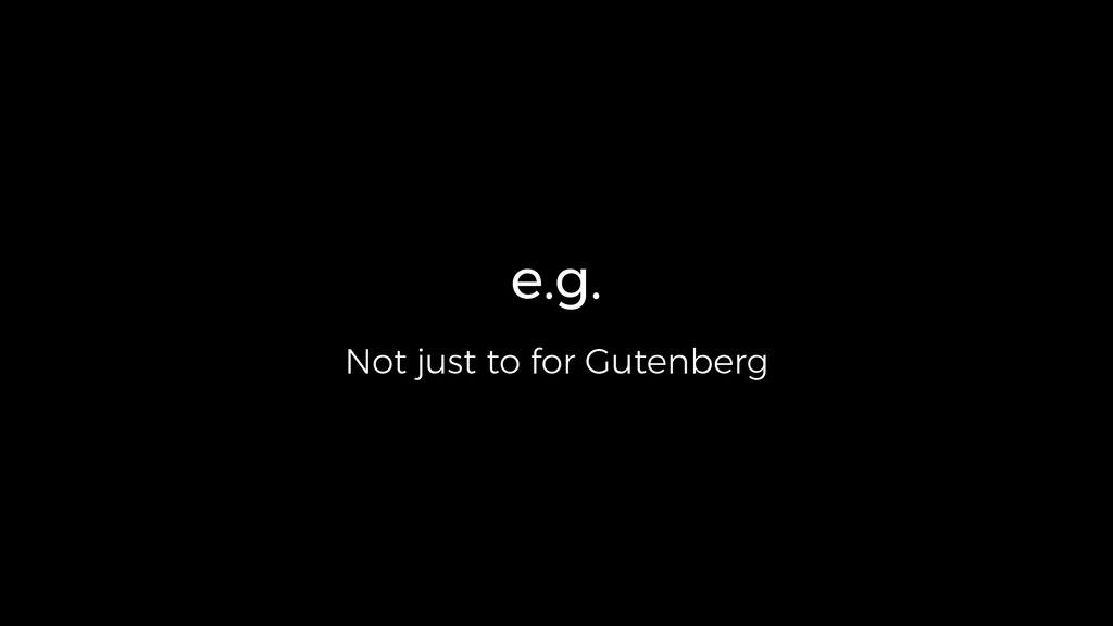 e.g. Not just to for Gutenberg