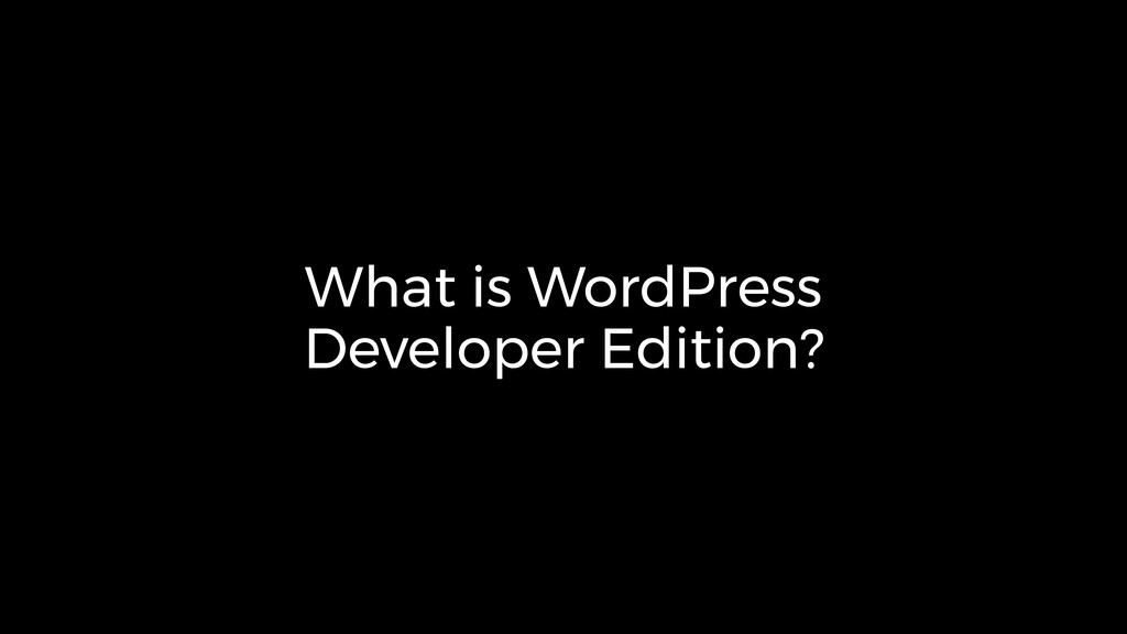 What is WordPress Developer Edition?