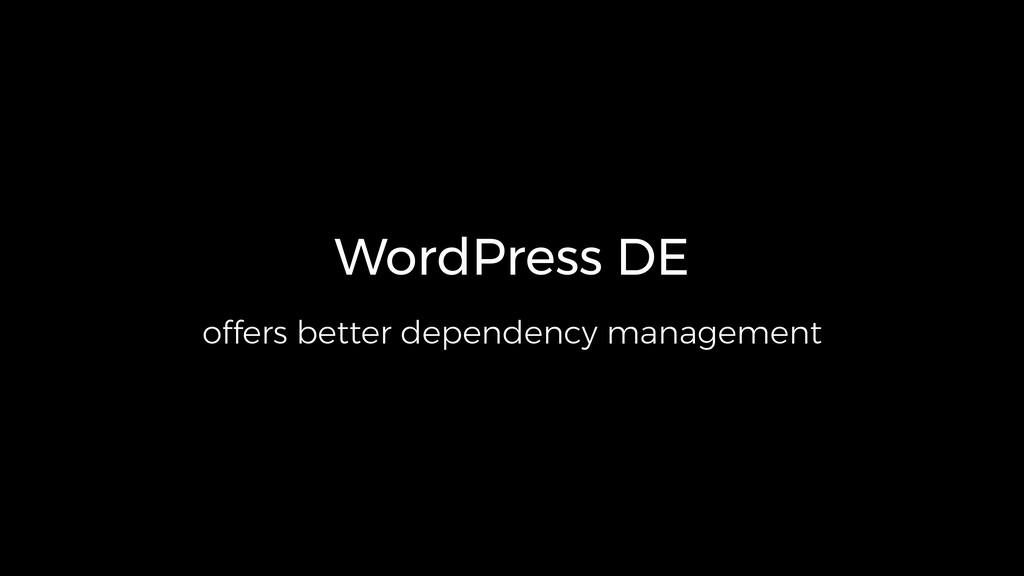 WordPress DE offers better dependency management