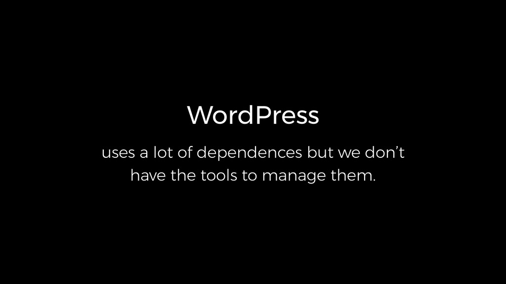 WordPress uses a lot of dependences but we don'...