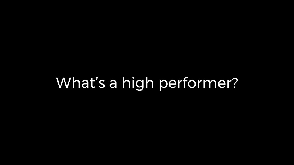 What's a high performer?