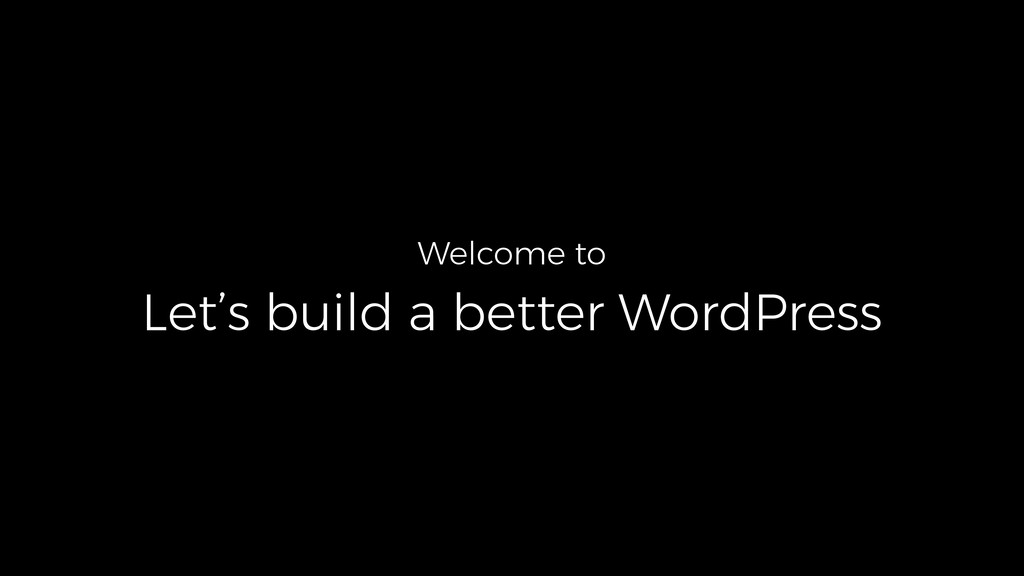 Welcome to Let's build a better WordPress
