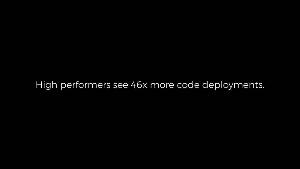 High performers see 46x more code deployments.