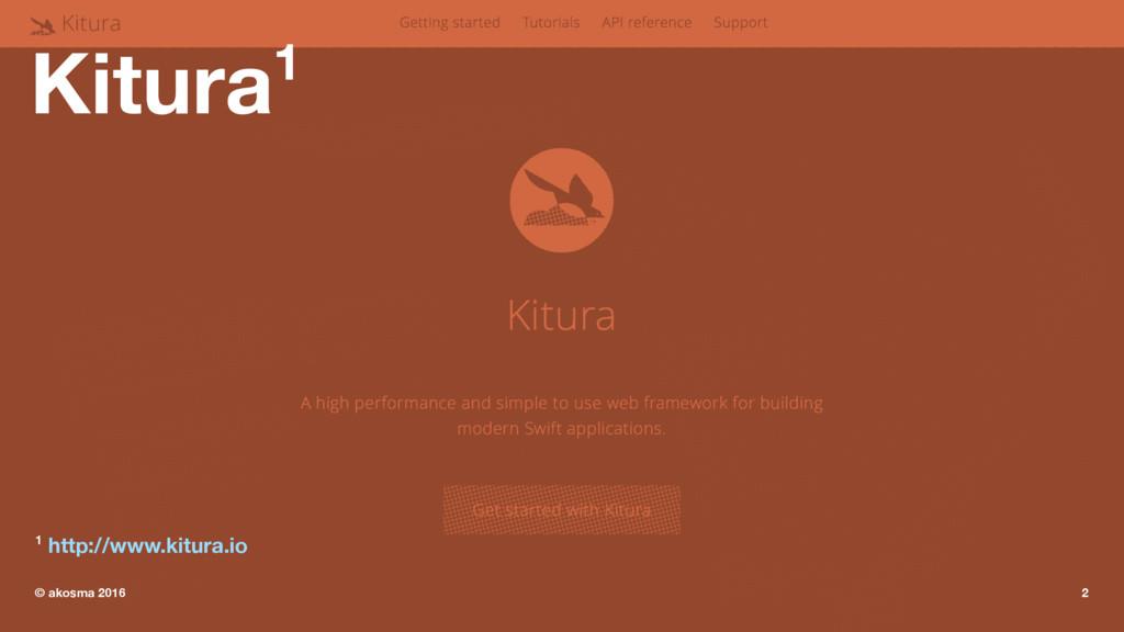 Kitura1 1 http://www.kitura.io © akosma 2016 2