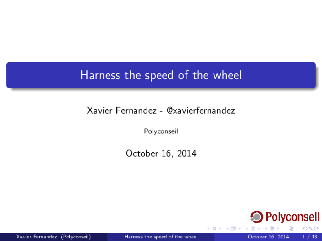 Harness the speed of the wheel Xavier Fernandez...