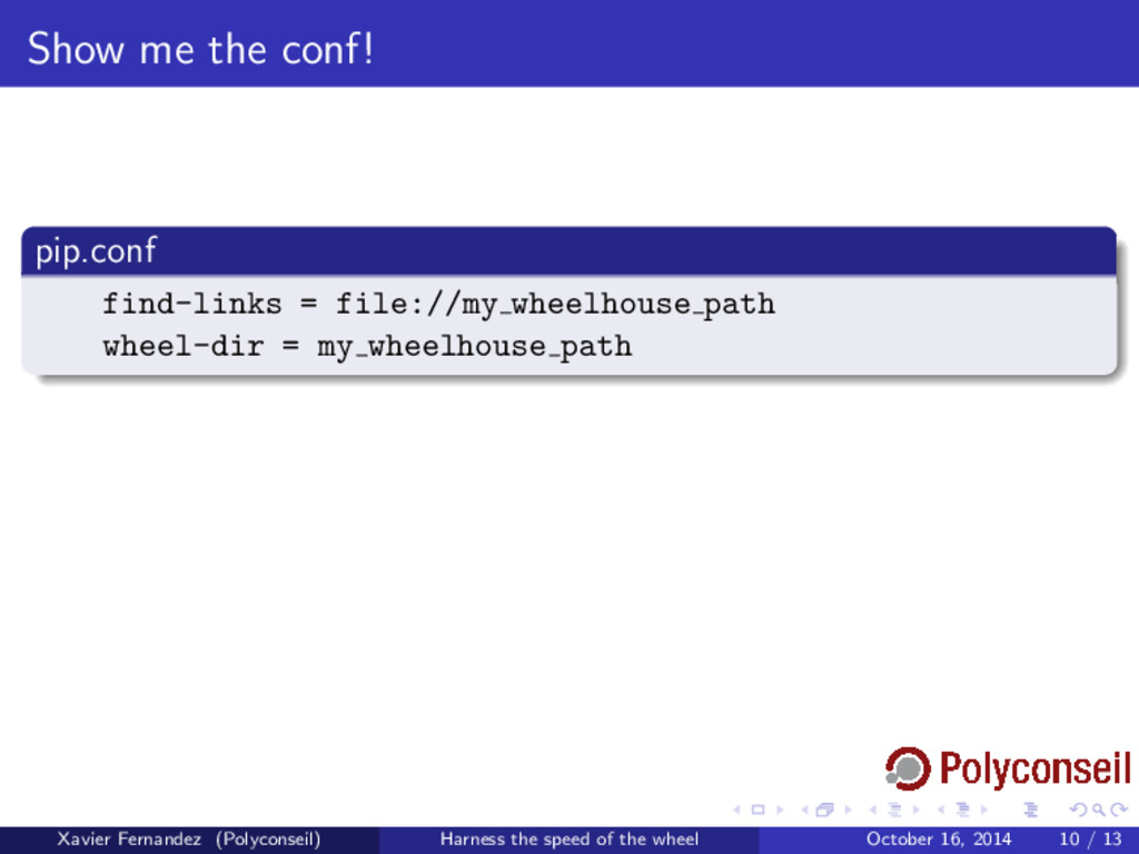 Show me the conf! pip.conf find-links = file://...