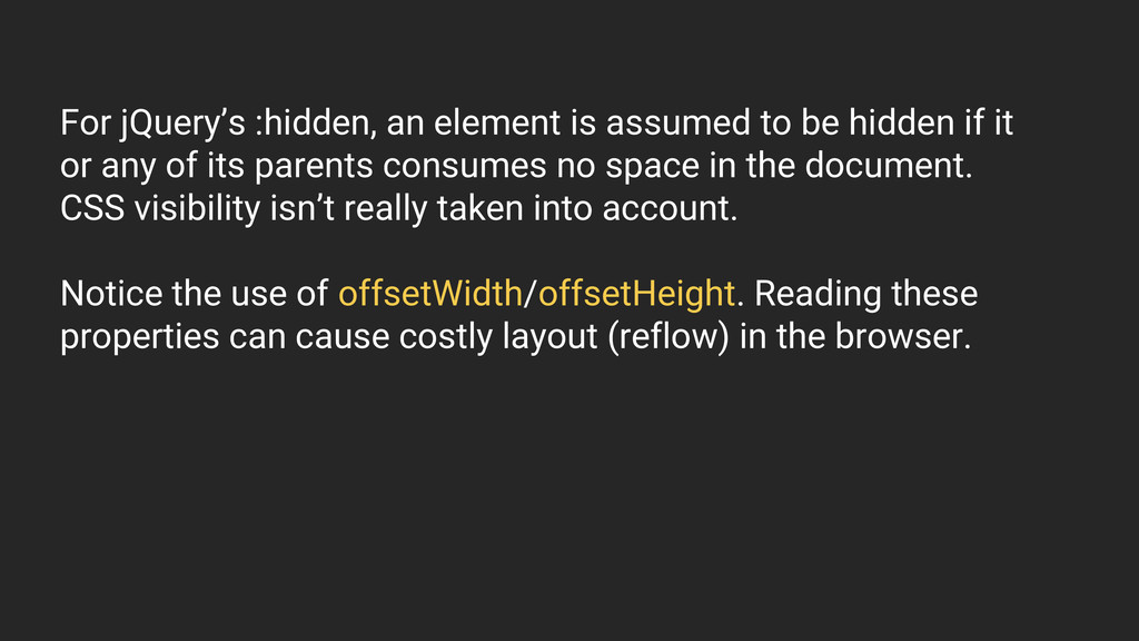 For jQuery's :hidden, an element is assumed to ...