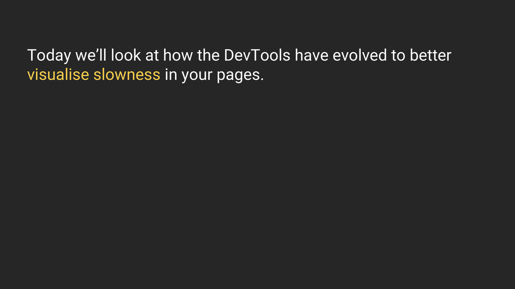 Today we'll look at how the DevTools have evolv...