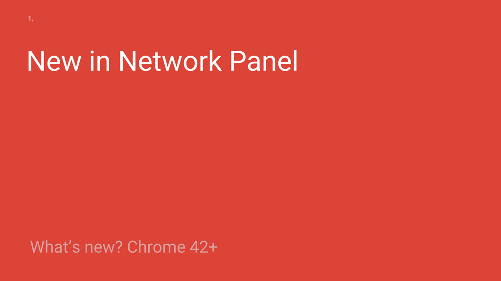 New in Network Panel 1. What's new? Chrome 42+