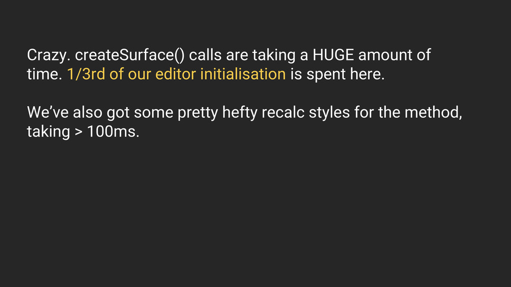 Crazy. createSurface() calls are taking a HUGE ...