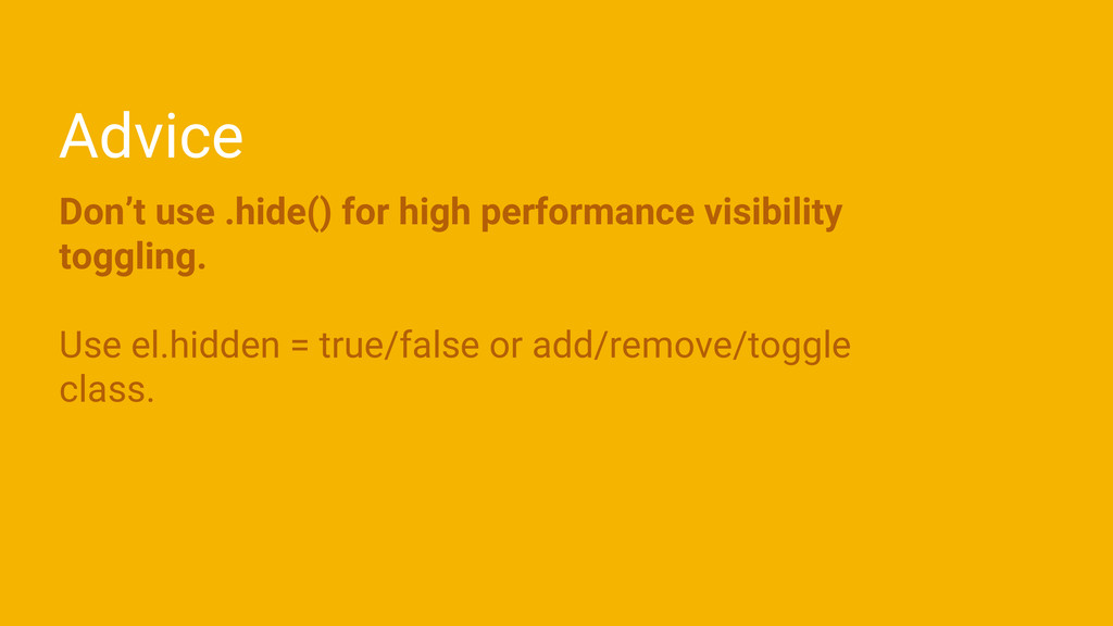 Advice Don't use .hide() for high performance v...