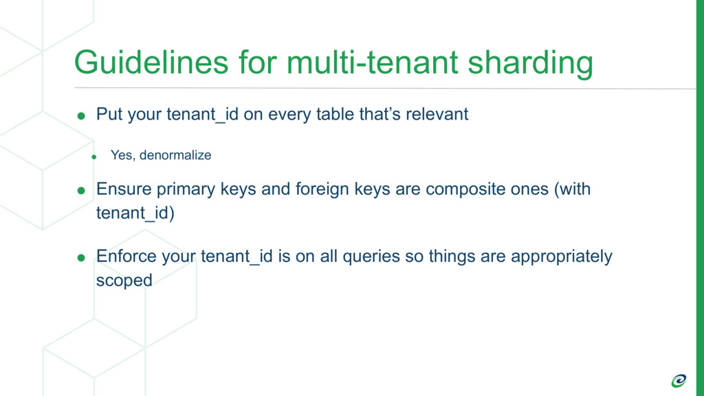 Guidelines for multi-tenant sharding • Put your...
