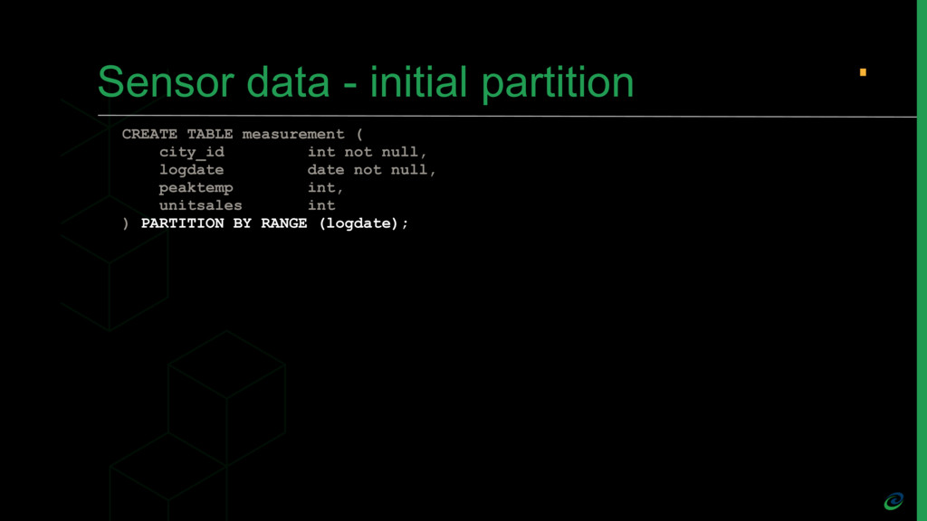 Sensor data - initial partition CREATE TABLE me...