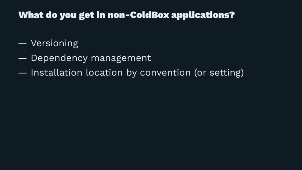 What do you get in non-ColdBox applications? — ...