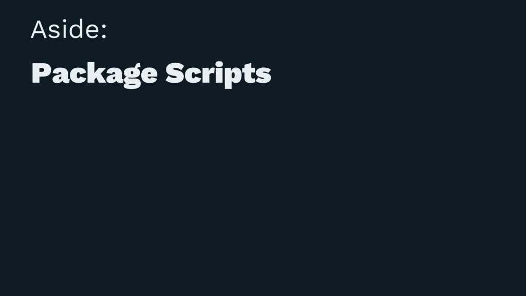 Aside: Package Scripts