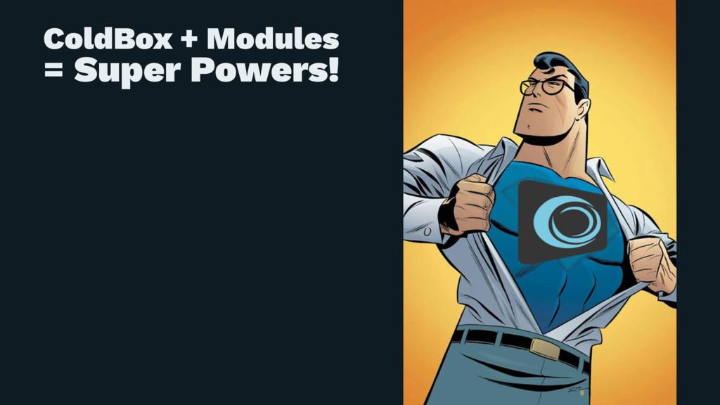 ColdBox + Modules = Super Powers!