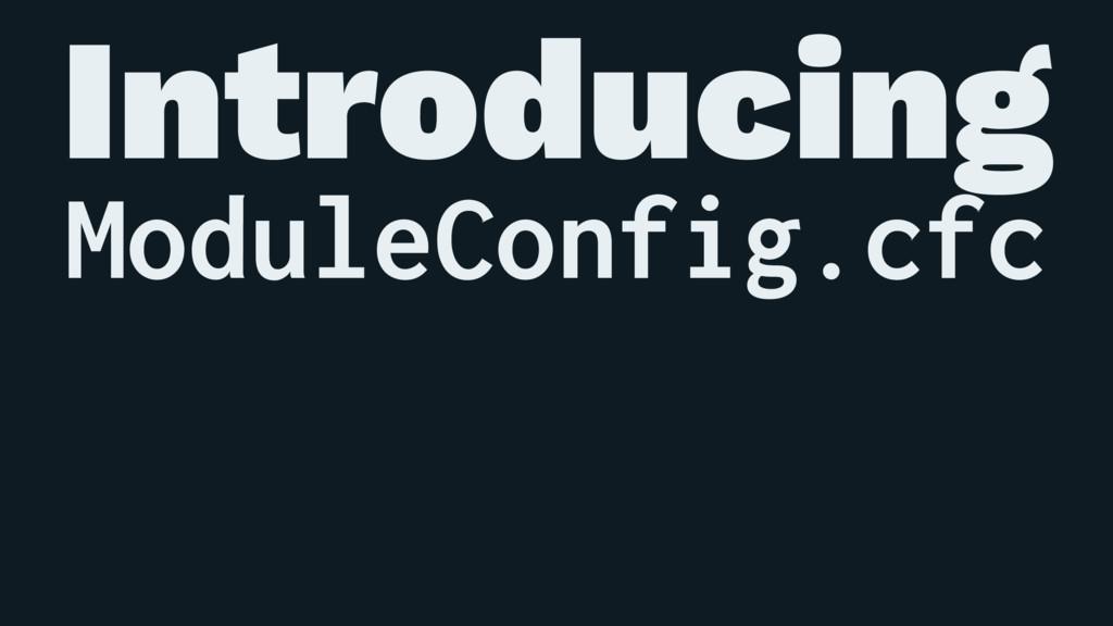 Introducing ModuleConfig.cfc