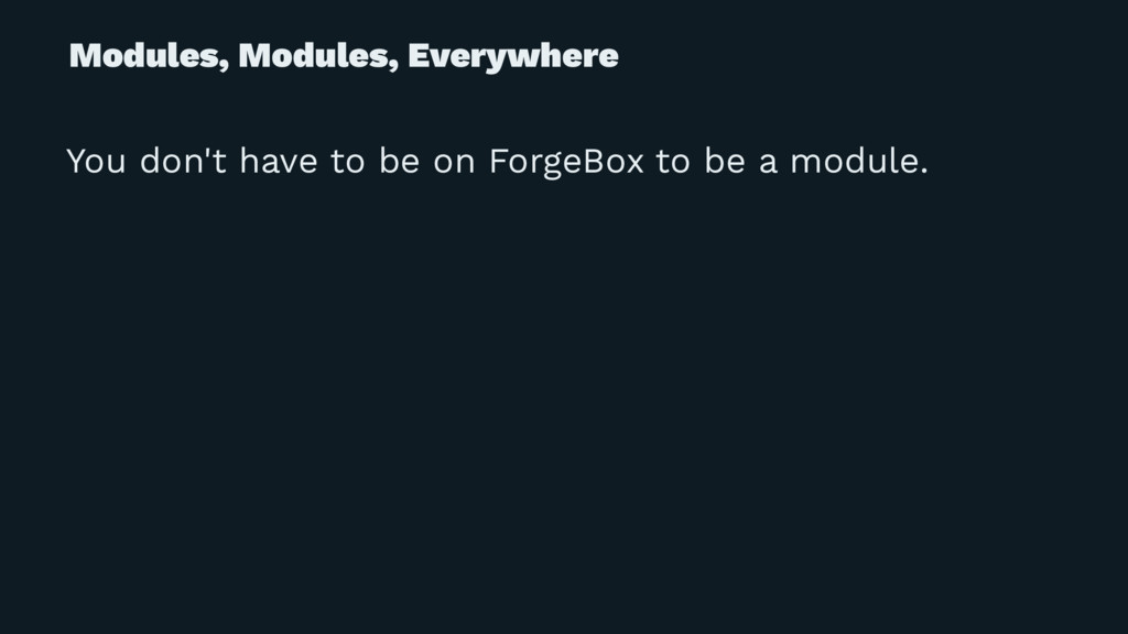 Modules, Modules, Everywhere You don't have to ...