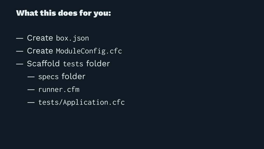 What this does for you: — Create box.json — Cre...