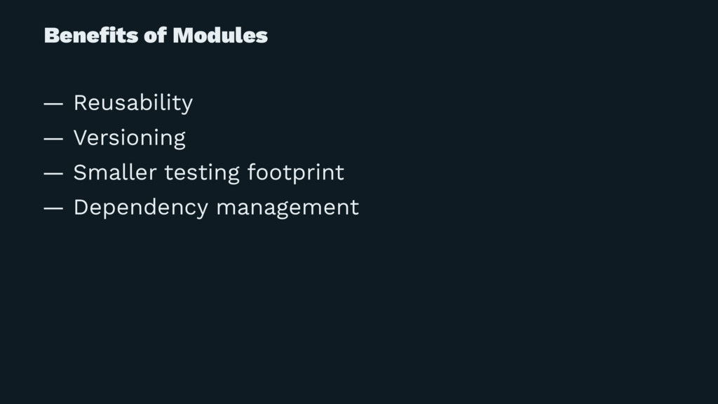 Benefits of Modules — Reusability — Versioning —...