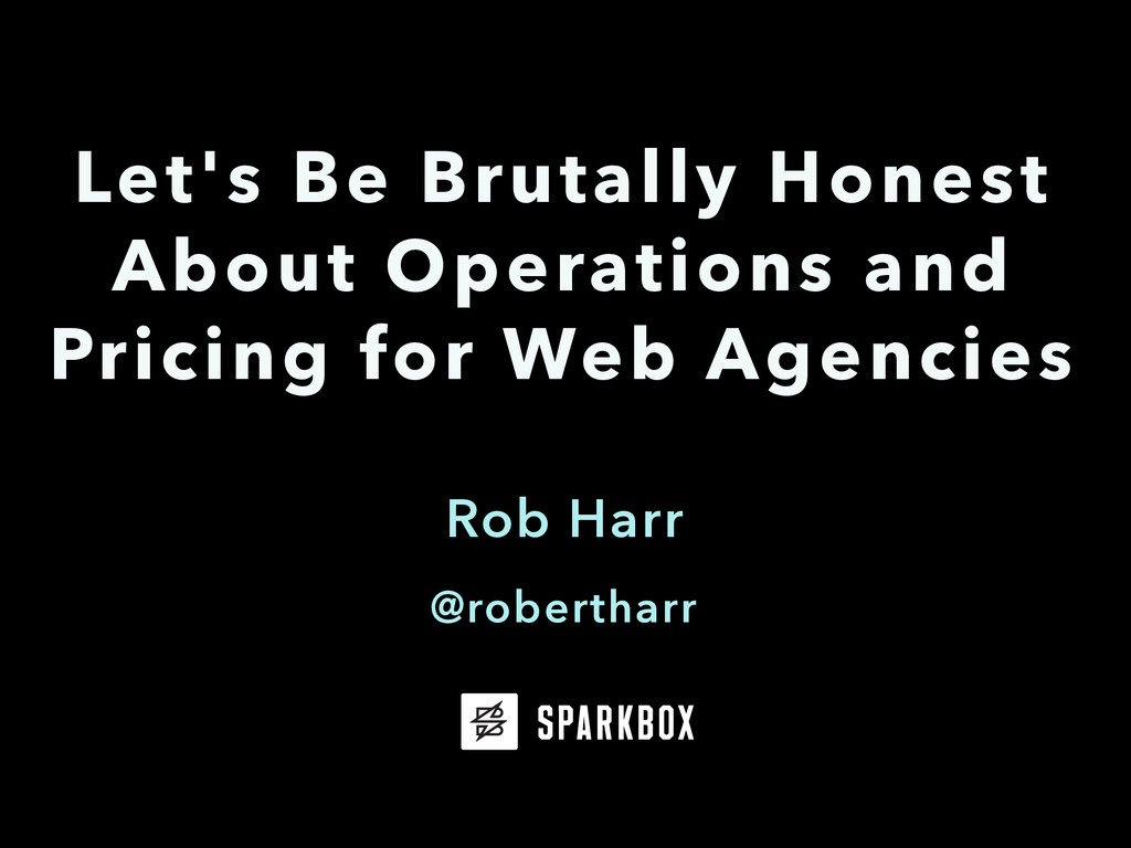 Rob Harr Let's Be Brutally Honest About Operati...