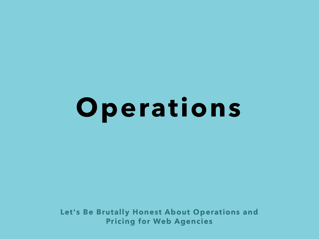 Let's Be Brutally Honest About Operations and 