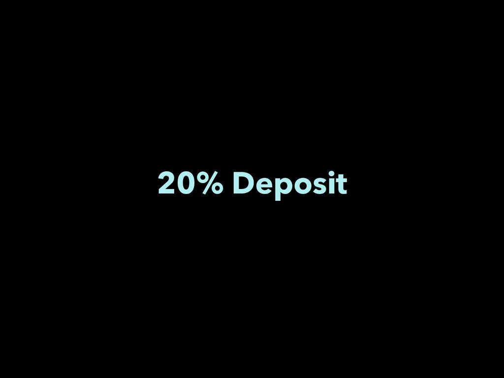 20% Deposit