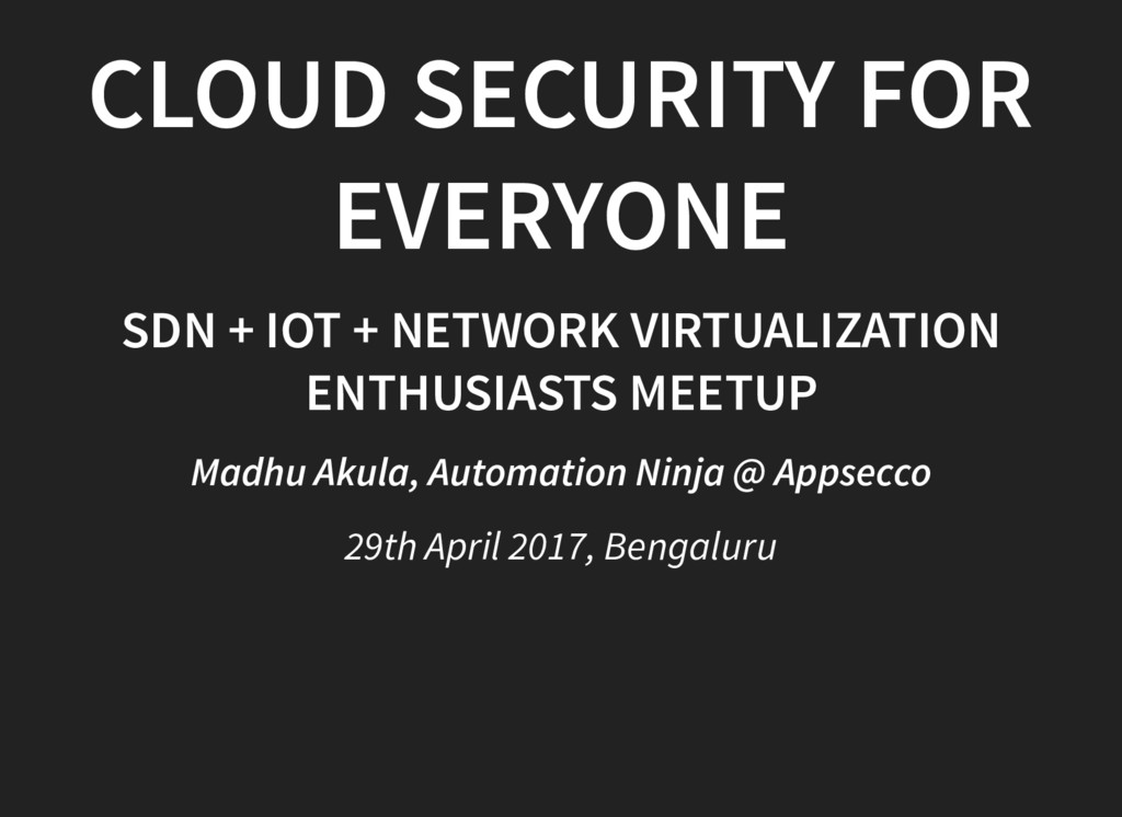 CLOUD SECURITY FOR EVERYONE SDN + IOT + NETWORK...