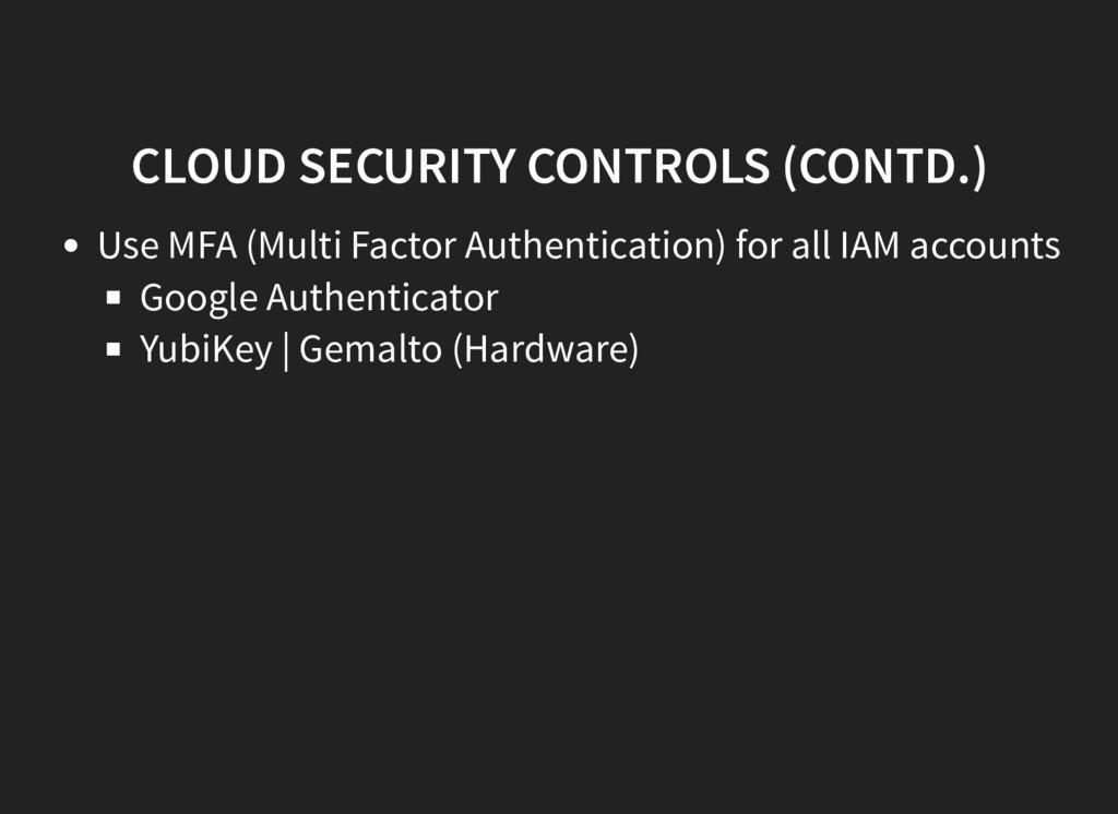 CLOUD SECURITY CONTROLS (CONTD.) Use MFA (Multi...