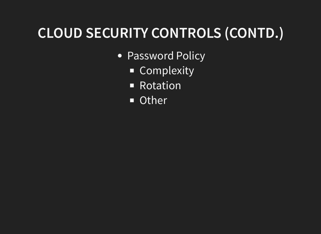 CLOUD SECURITY CONTROLS (CONTD.) Password Polic...