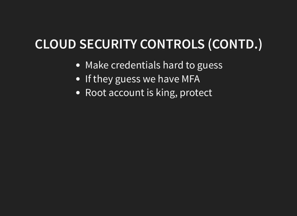 CLOUD SECURITY CONTROLS (CONTD.) Make credentia...