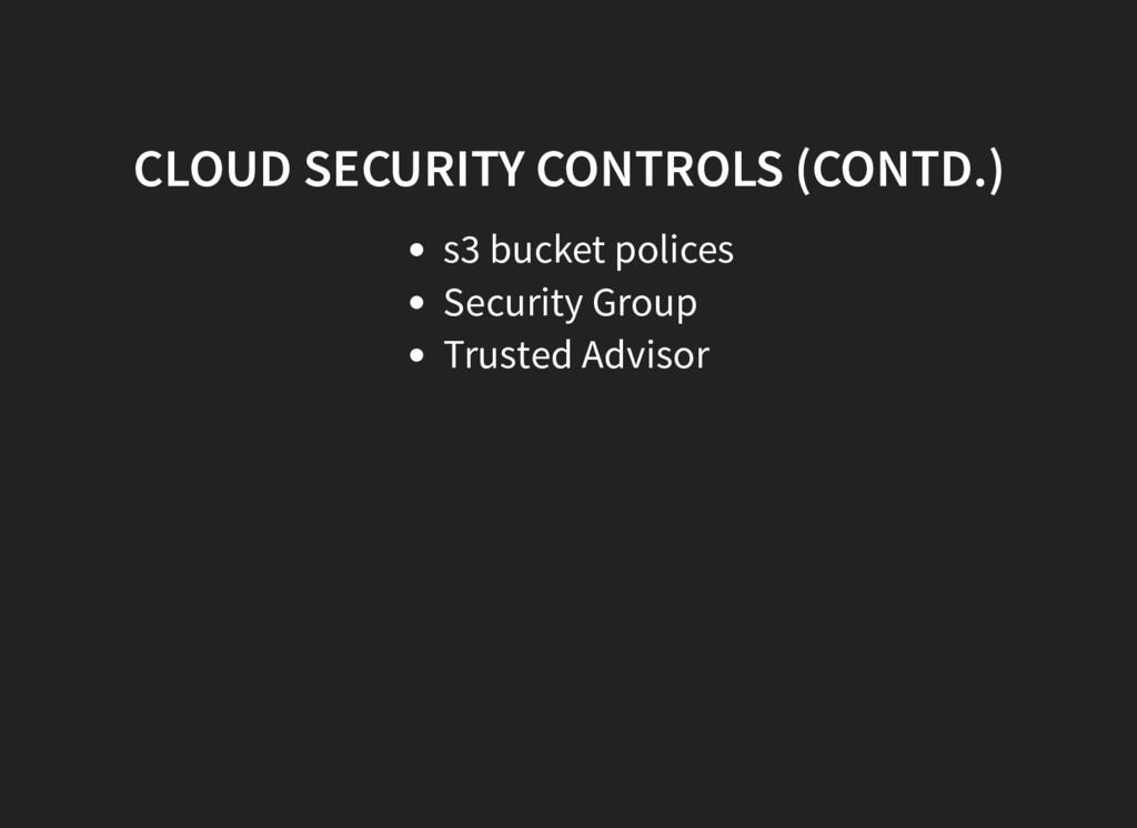 CLOUD SECURITY CONTROLS (CONTD.) s3 bucket poli...